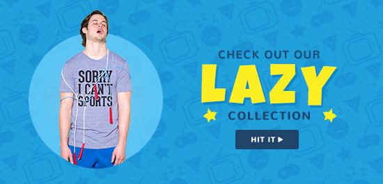 Check Out Our Lazy Collection!