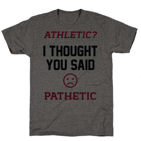 Athletic I Thought You Said Pathetic